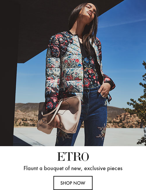 Etro - Flaunt a bouquet of new, exclusive pieces