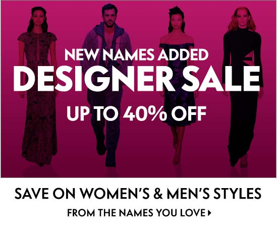 Designer Sale up to 40% off Save on Women???s & Men???s styles from the names you love