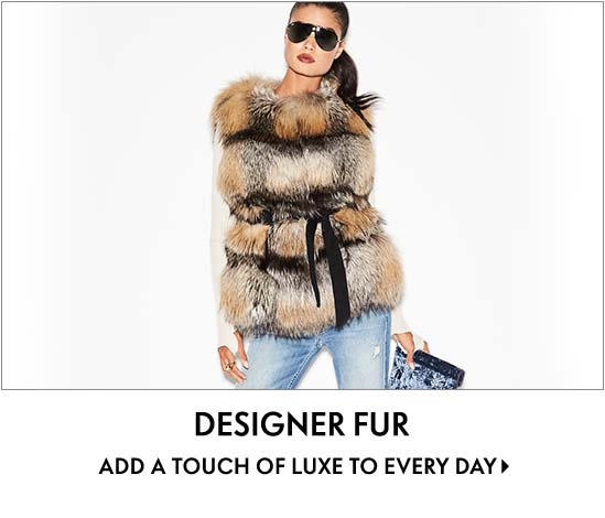 Designer Fur Add a touch of luxe to every day