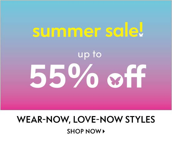 Summer sale up to 55% off wear now love now styles