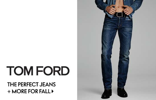 Tom Ford the perfect jeans and more for fall