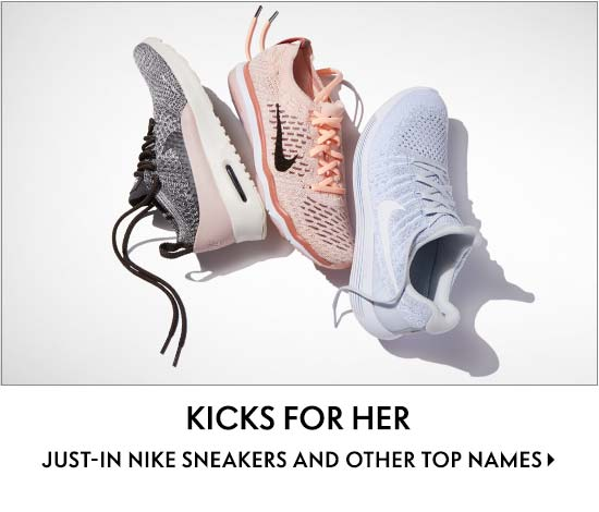 Kicks for Her Just-in Nike sneakers and other top names