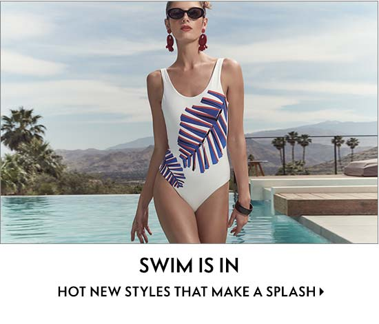 SWIM IS IN Hot new styles that make a splash