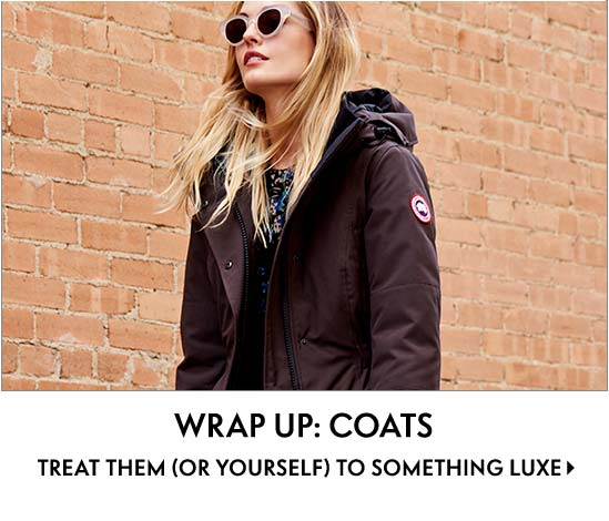 Wrap Up: Coats Treat them (or yourself) to something luxe