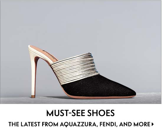 Must-See Shoes The latest from Aquazurra, Fendi, and more