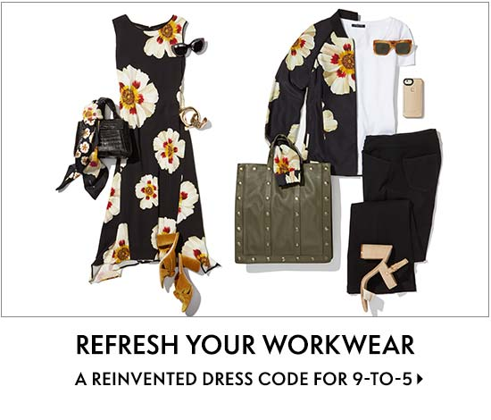 Refresh Your Workwear A reinvented dress code for 9-to-5
