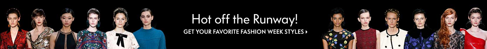 Hot off the runway! Get your favorit fashion week styles