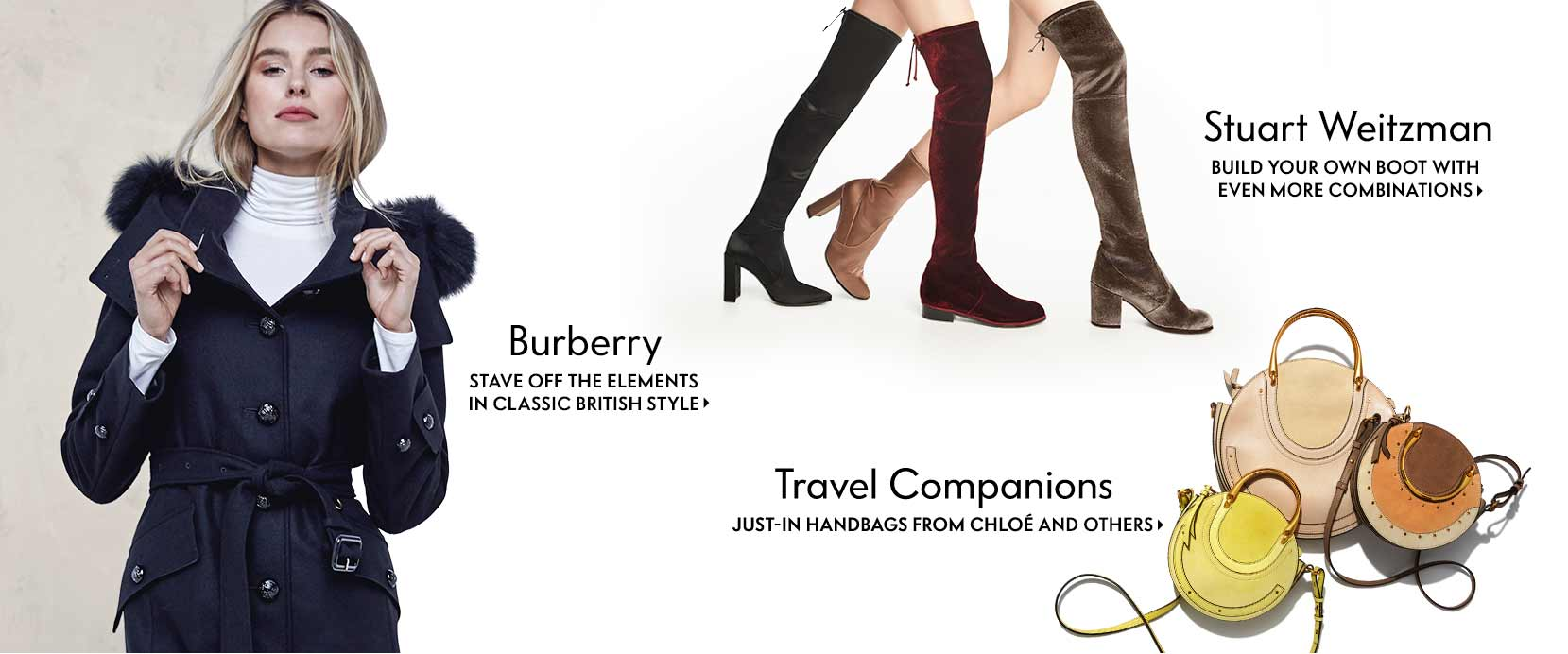 Burberry Stave off the elements in classic British style, Stuart Weitzman Build Your Own Boot with even more combinations, Travel Companions Just-in handbags from Chlo?? and others