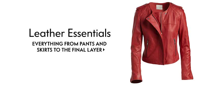 Leather Essentials Everything from pants and skirts to the final layer