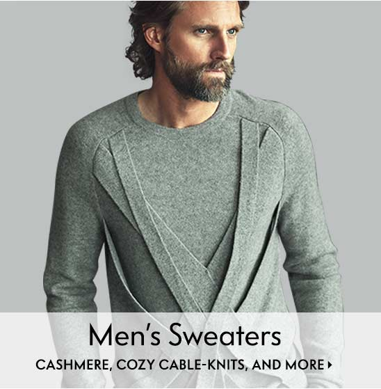Men???s Sweaters Cozy cashmere, cable knits, and more