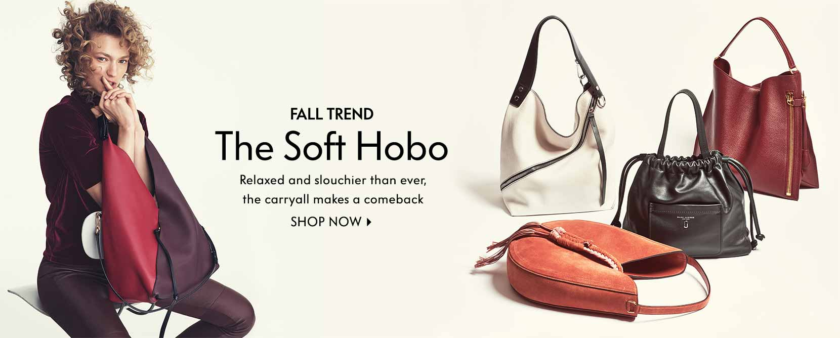 Fall Trend The Soft Hobo Relaxed and slouchier than ever, the carryall makes a comeback Shop now