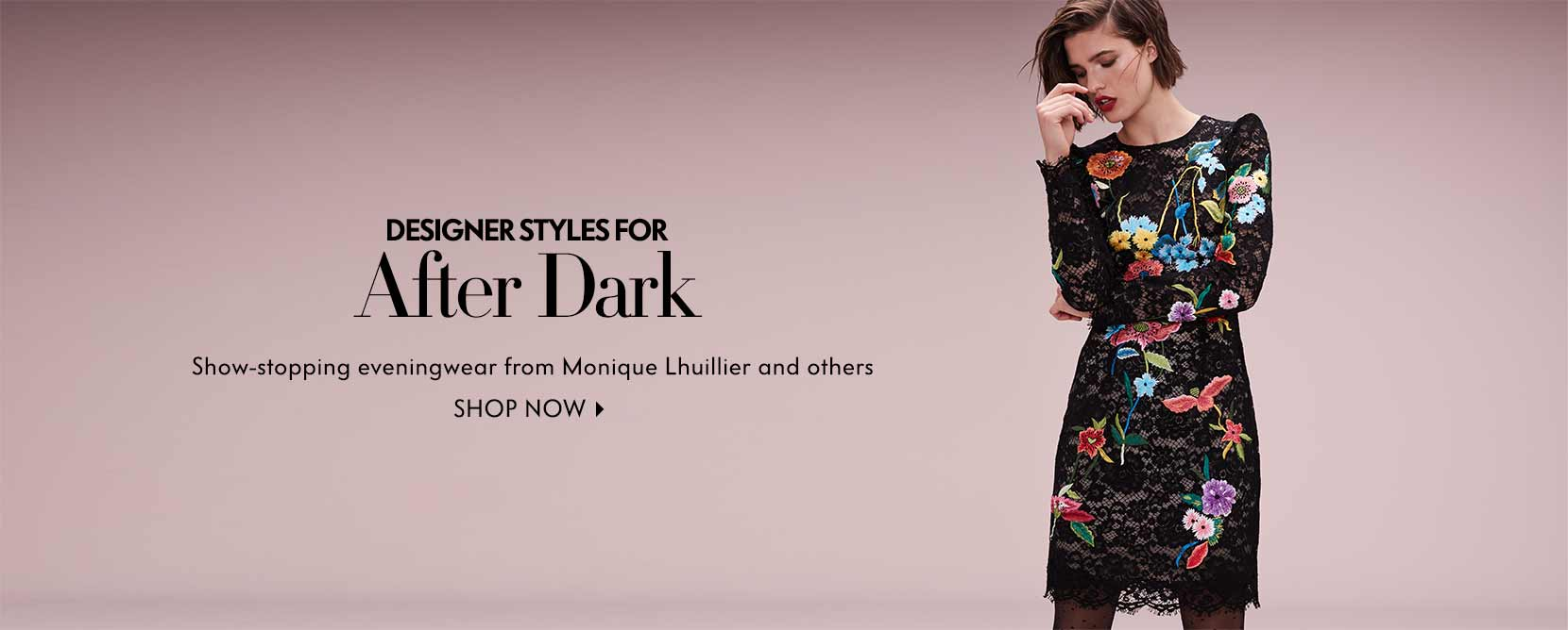 Designer styles fro after dark show-stopping evening wear from Monique Lhuillier and others