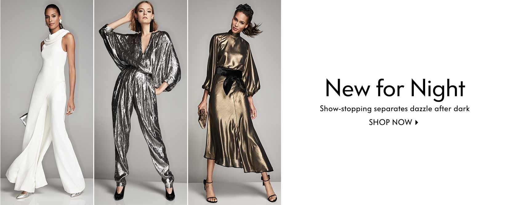New for Night Show-stopping separates dazzle after dark Shop now