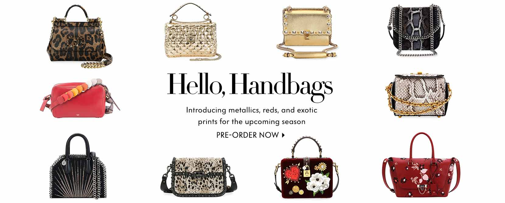 Hello, Handbags introducing metallics, reds, and exotic prints for the upcoming season! Pre-order now