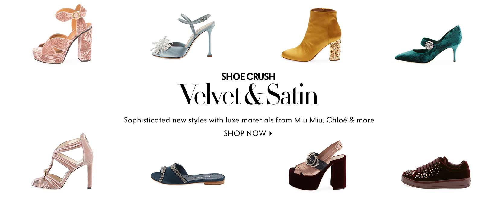 Shoe Crush Velvet & Satin Sophisticated new styles with luxe materials from Miu Miu, Chlo?? & more Shop now