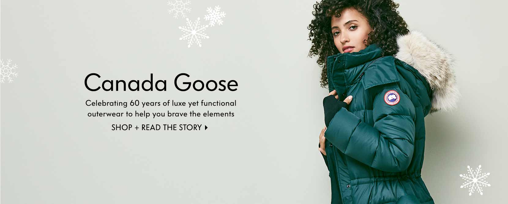 CANADA GOOSE Celebrating 60 years of luxe yet functional outerwear to help you brave the elements
