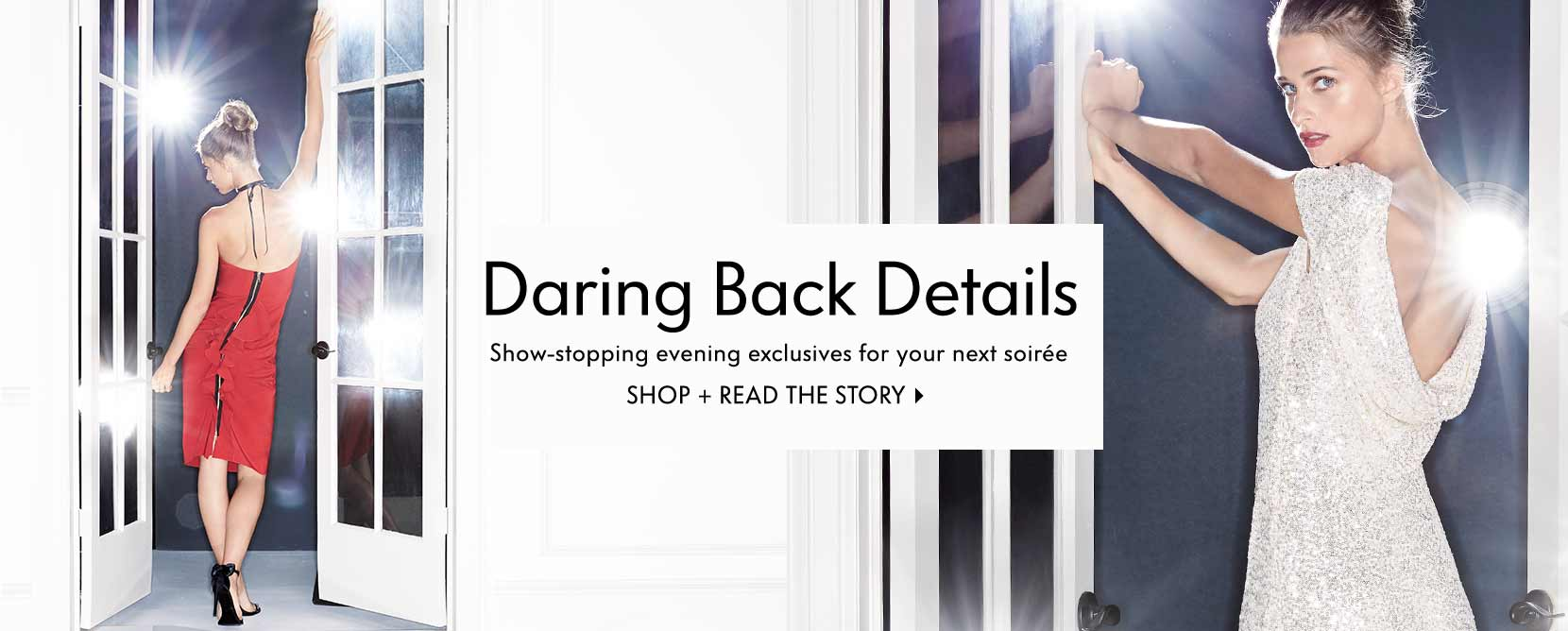Daring Back Details Show-stopping evening exclusives for your next soir??e shop + read the story