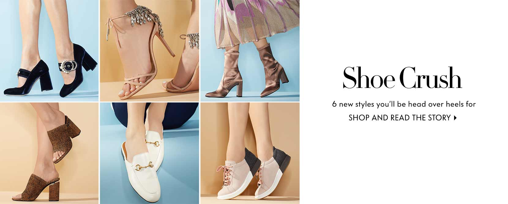 Shoe crush 6 new styles you'll be head over heels for. Shop and read the story