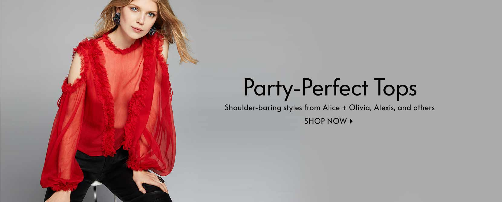 Party-Perfect Tops Shoulder-baring styles from Alice + Olivia, Alexis, and others
