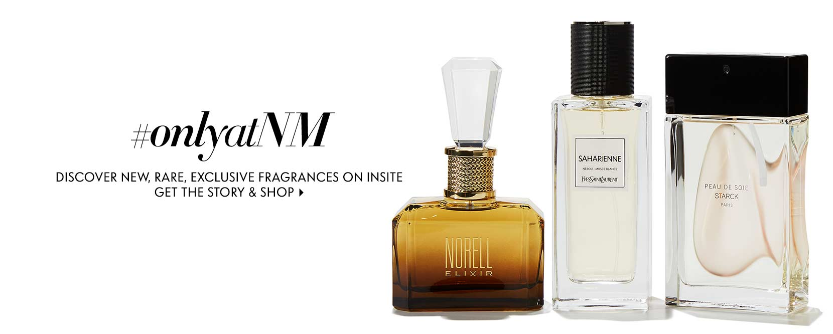 #onlyatNM discover new, rare, exclusive fragrances on Insite
