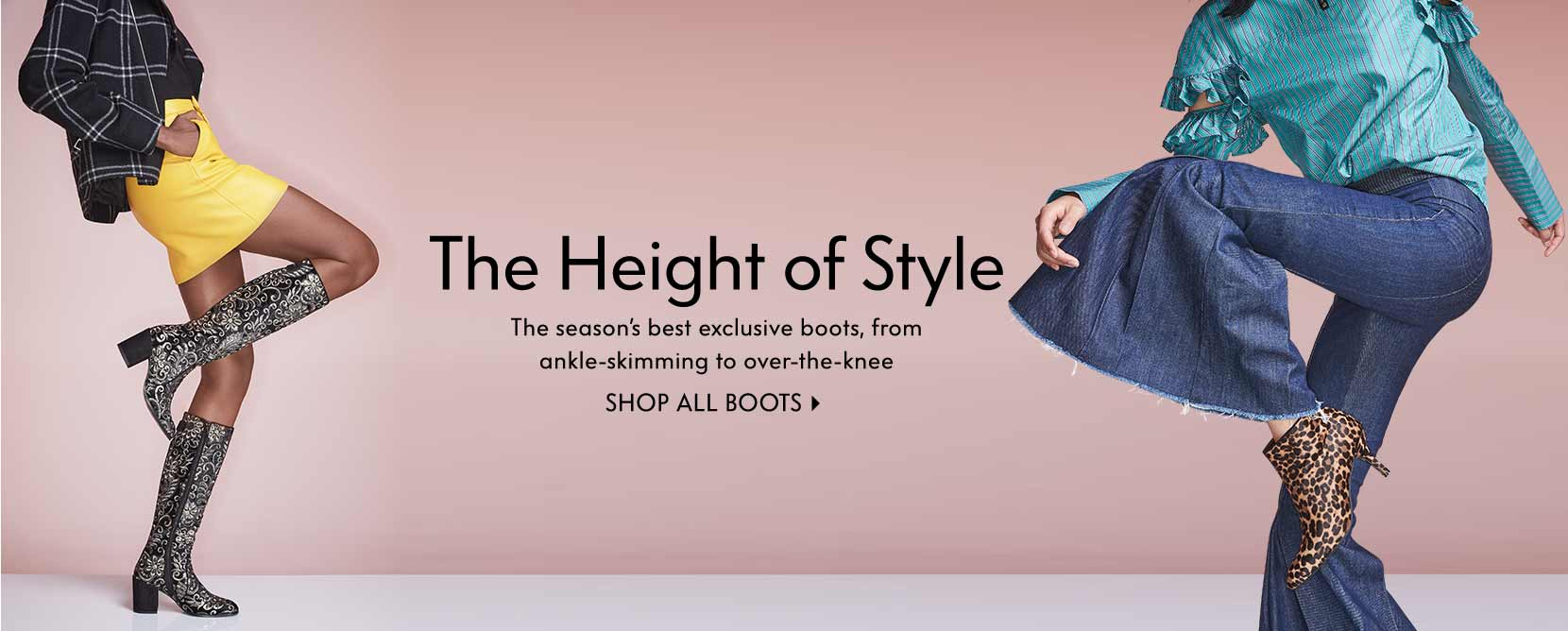 The Height of Style The season???s best exclusive boots, from ankle-skimming to over-the-knee Shop all boots