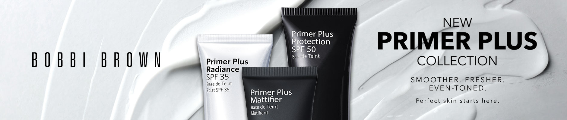 Bobbi Brown - New Primer Plus Collection - Smoother. Fresher. Even-toned. Perfect skin starts here.