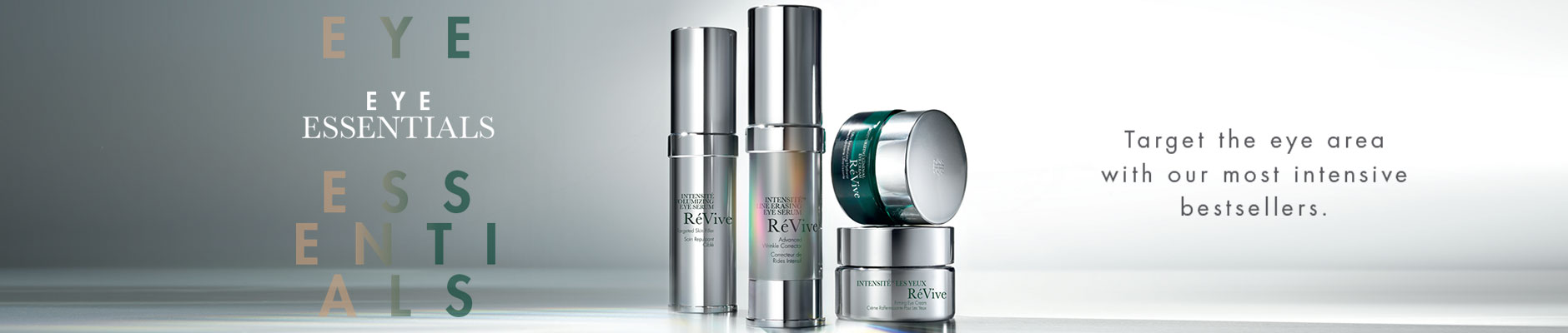 Eye Essentials - Target the eye area with our most intensive bestsellers.