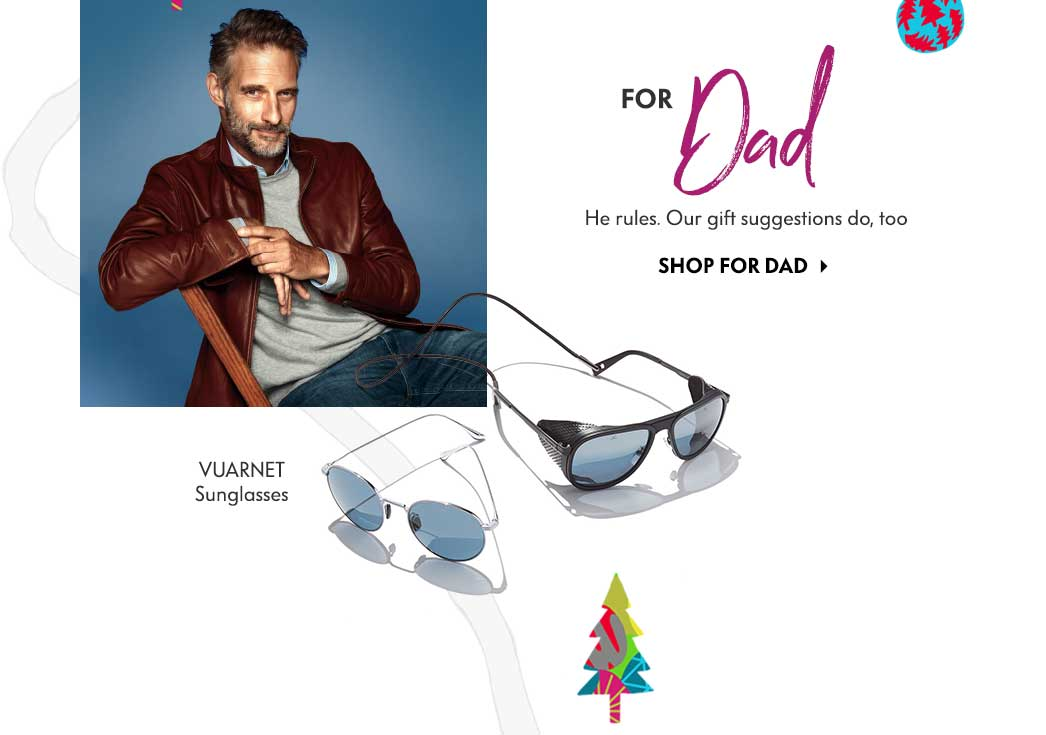 For Dad - He rules. Our gift suggestions do, too