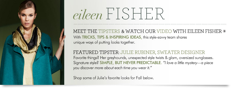 Eileen Fisher: With tricks, tips and inspiring ideas, her style savvy team shares their unique ways of putting Eileen Fisher looks together.