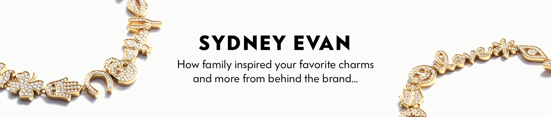 Sydney Evan - How family inspired your favorite charms and more from behind the brand...
