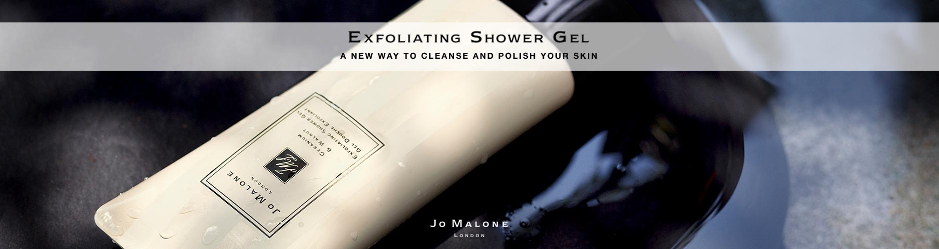 Exfoliating Shower Gel: A new way to cleanse and polish your skin - Jo Molone, London