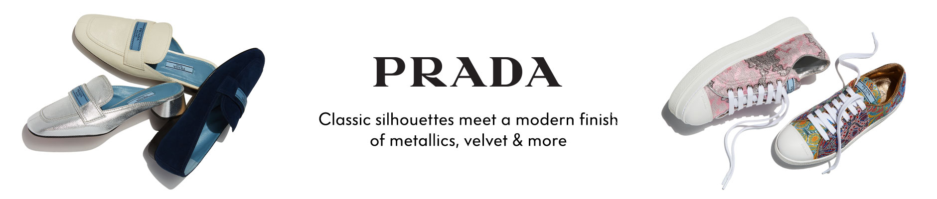 Prada - Classic silhouettes meet a modern finish of metallics, velvet & more