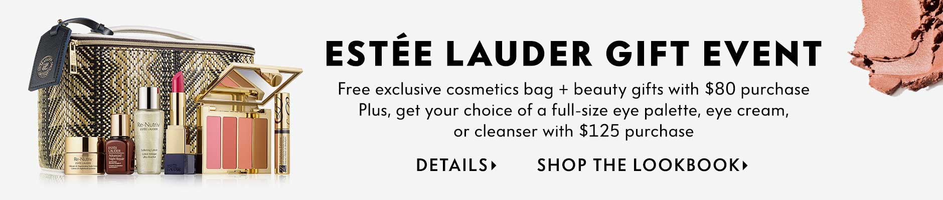 Estee Lauder Gift Event: Free exclusive cosmetics bag + beauty gifts with $80 purchase - Plus, get your choice of a full-size eye palette, eye cream, or cleanser with $125 purchase