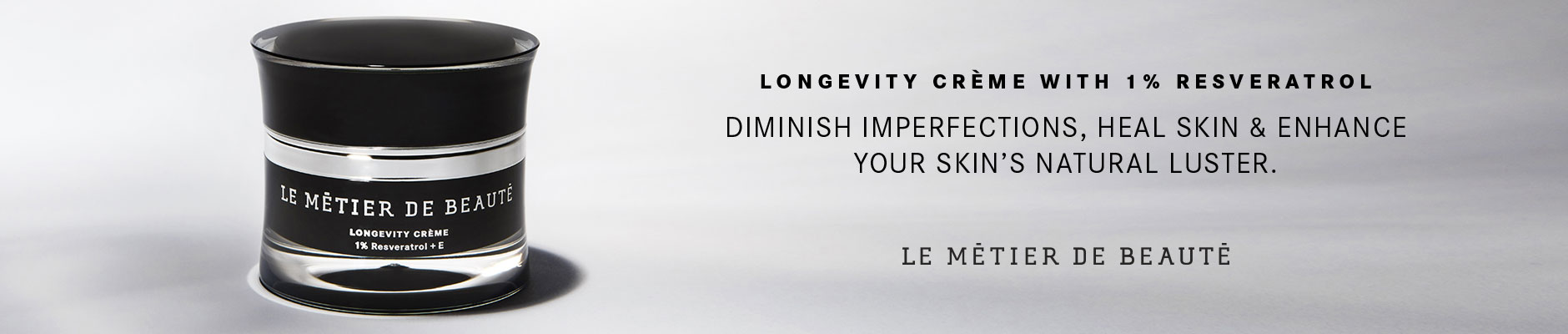 Longevity Creme With 1% Resveratrol: Diminish imperfections, heal skin, & enhance your skin's natural luster. - Le Metier De Beaute