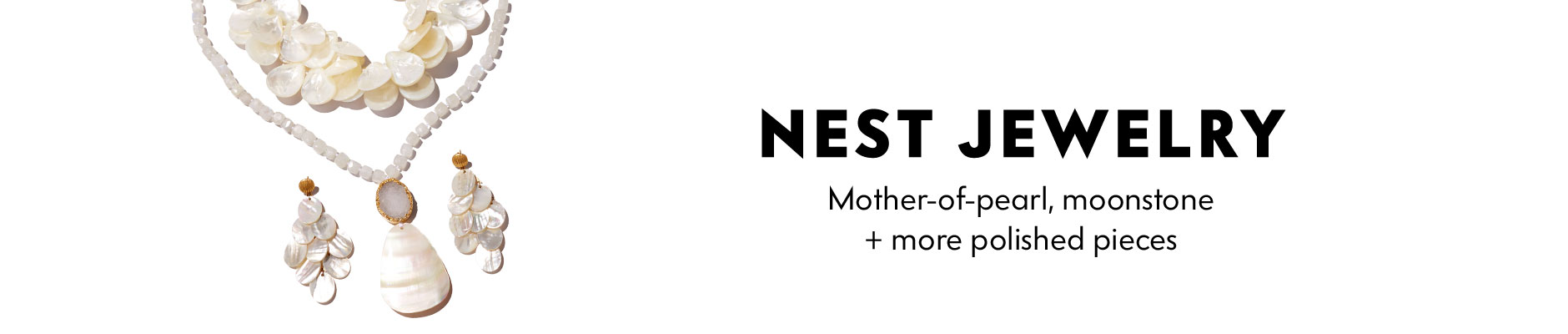 Nest Jewelry - Mother-of-pearl, moonstone + more polished pieces