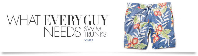 WHAT EVERY GUY NEEDS: Swim Trunks