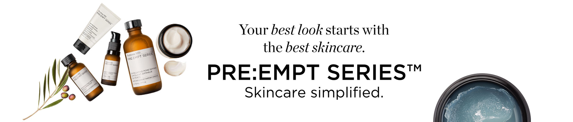 Your best look starts with the best skincare. Pre:empt Series - Skincare simplified