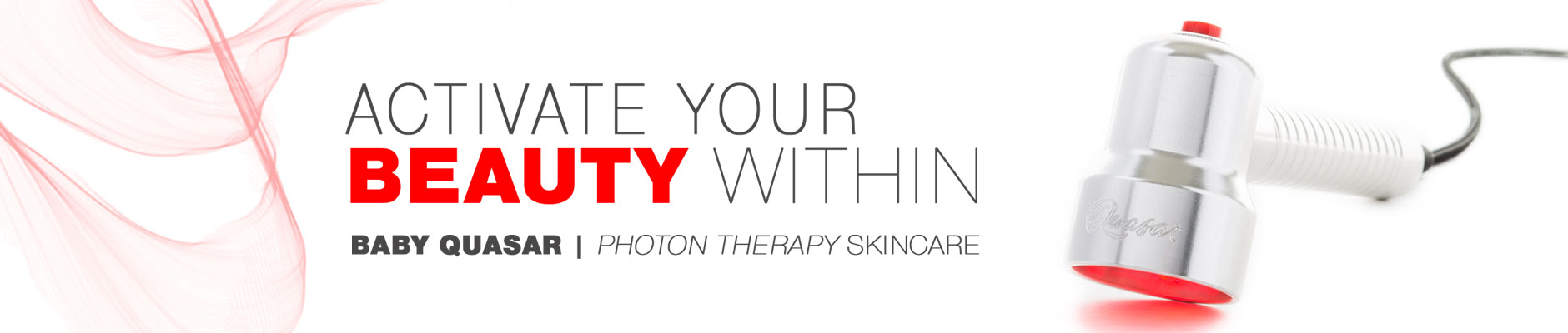 Activate Your Beauty Within - Baby Quasar - Photon Therapy Skincare