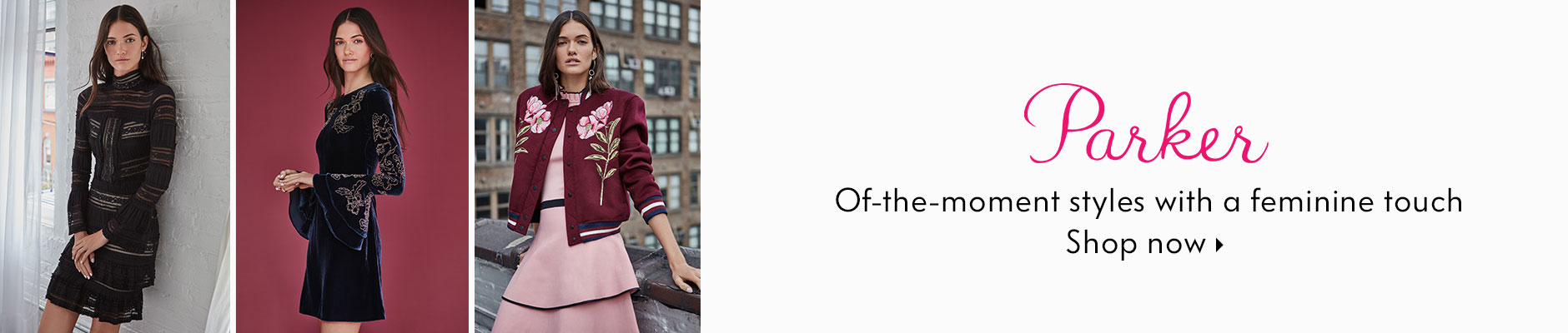 Parker - ot-the-moment styles with a feminine touch - shop now