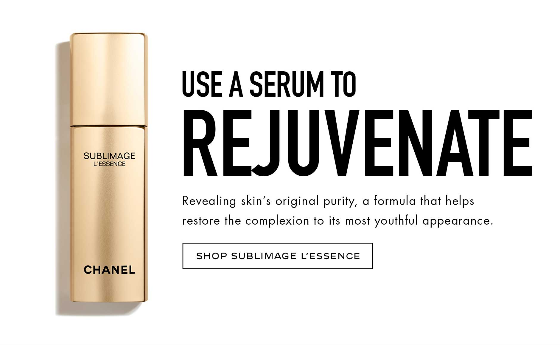 Use a serum to rejuvenate - Revealing skin's original purity, a formula that helps restore the complexion to its most youthful appearance.