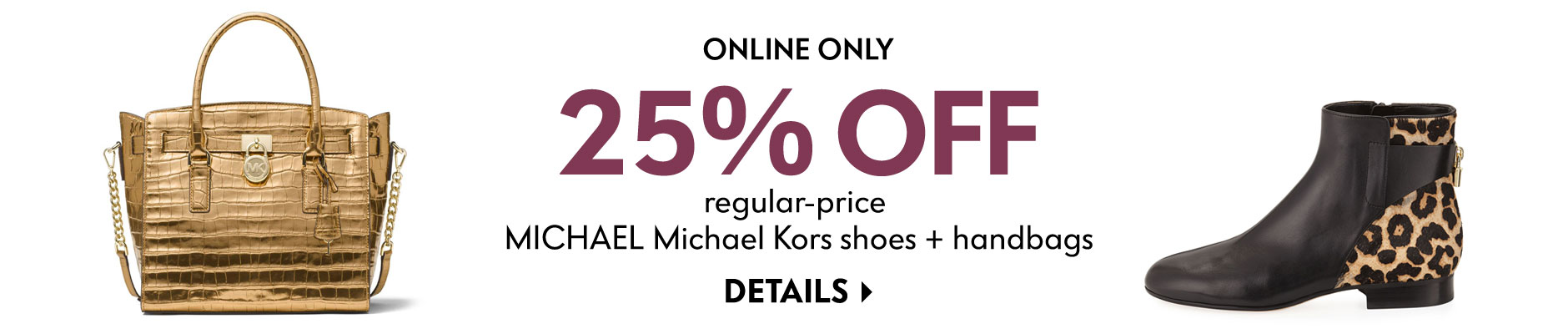Online only - 25% Off regular-price Michael michael kors shoes + handbags