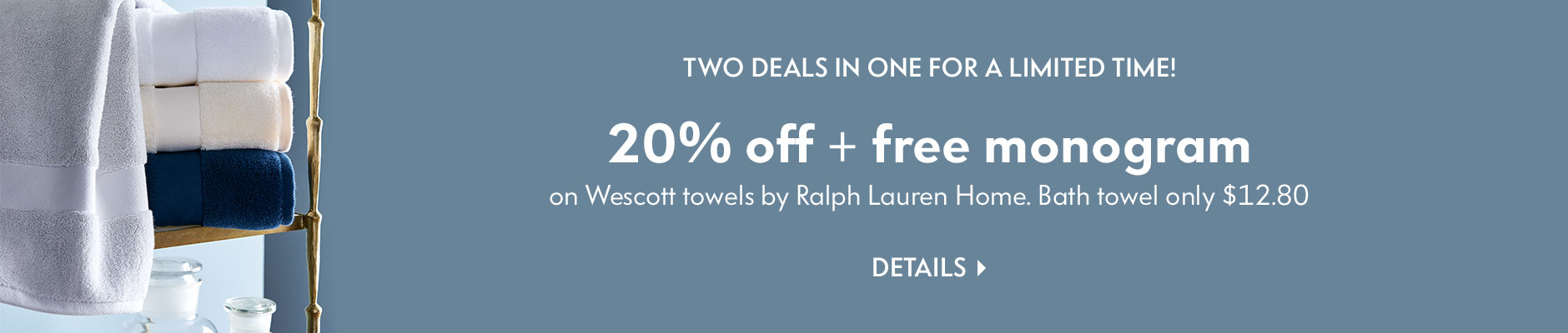 Two deals in one for a limited time! 20% off + free monogram on Wescott towels by Ralph Lauren Home - Bath towel only $12.80