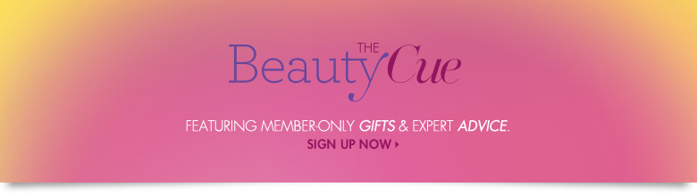 The Beauty Cue: Featuring member-only gifts & expert advice.