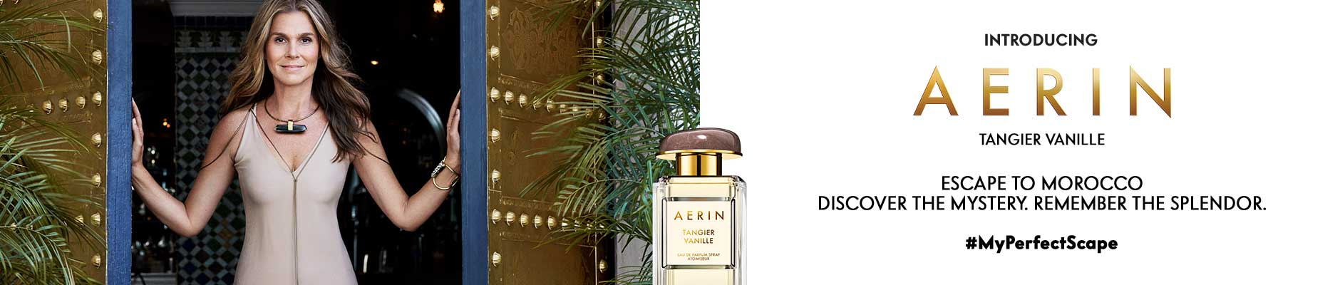 Introducing Aerin Tangier Vanille - Escape to Morocco discover the mystery. Remember the splendor. #MyPerfectScape