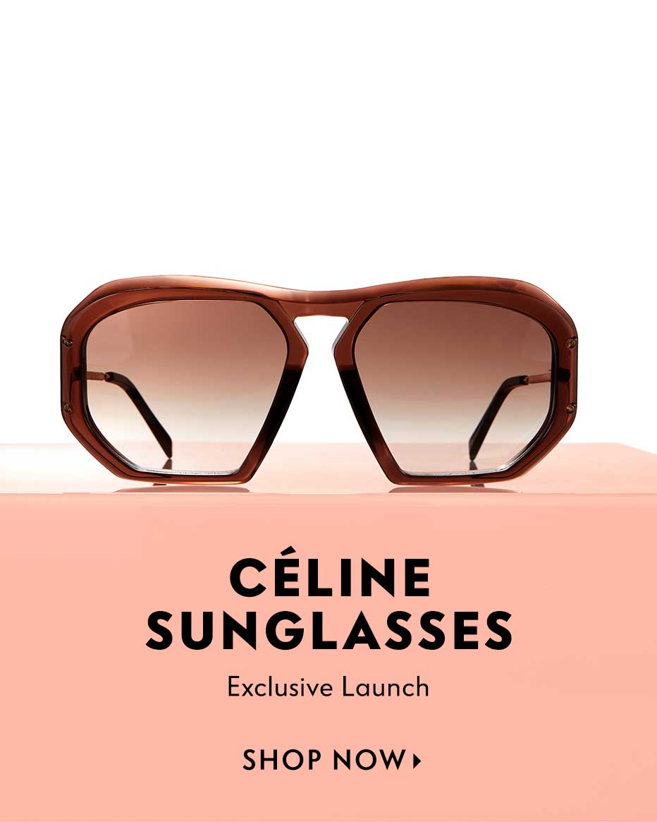 Celine Sunglasses - 6 new exclusive styles