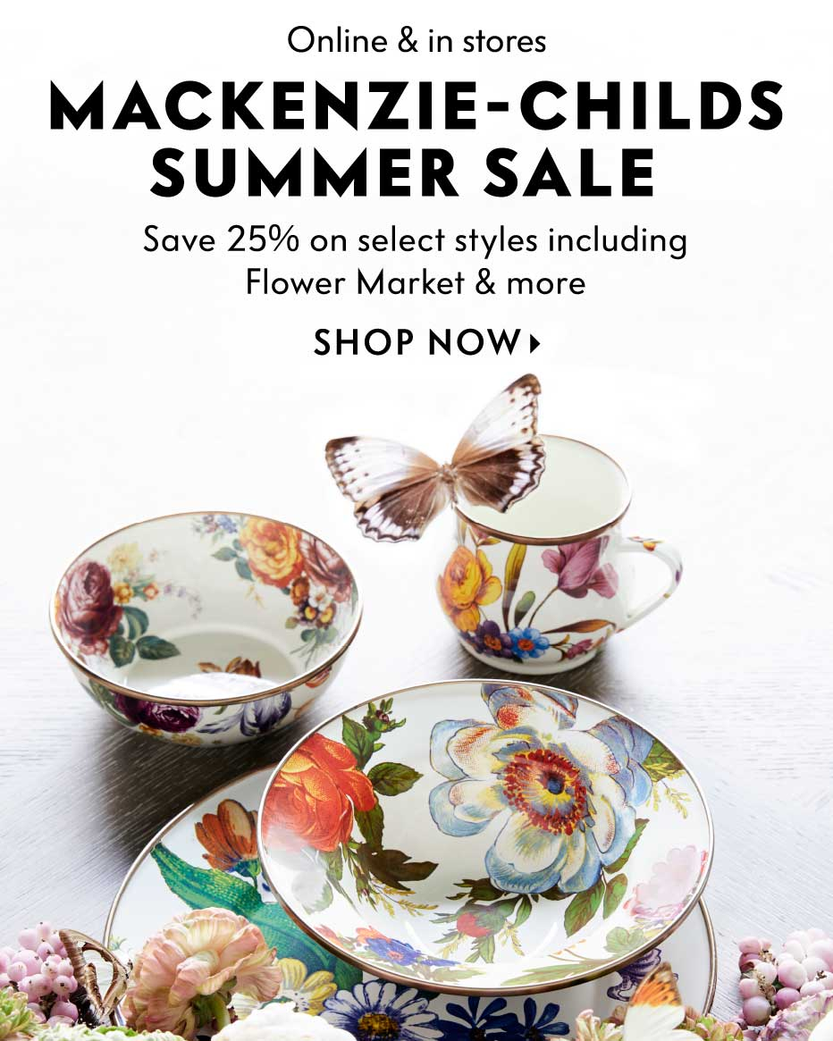 Online & in stores: Mackenzie-Childs Summer Sale - Save 25% on select styles including Flower Market & more