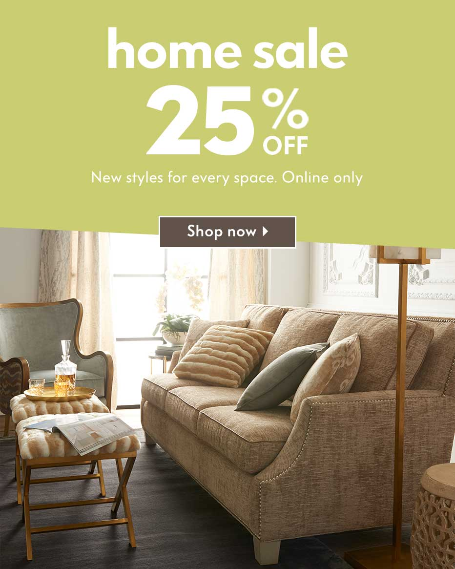 Home Sale: 25% Off - New styles for every space. Online only