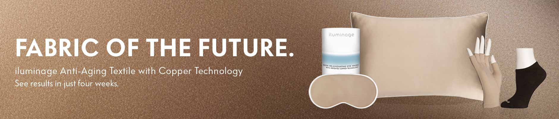Fabric of the Future. iluminage Anti-Aging Textile with Copper Technology - See results in just four weeks.