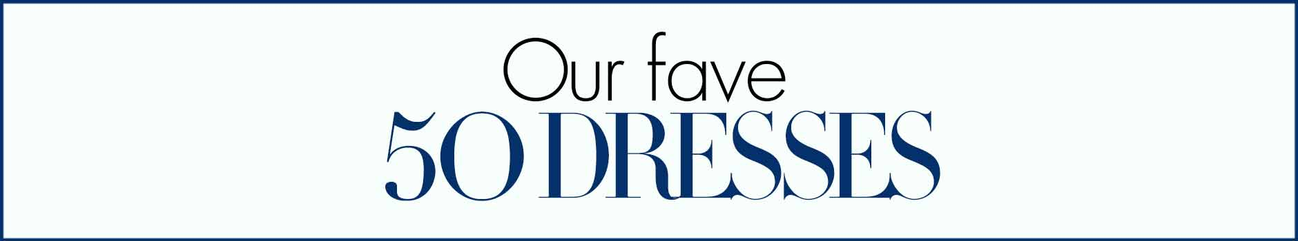 Our Fav 50 Dresses