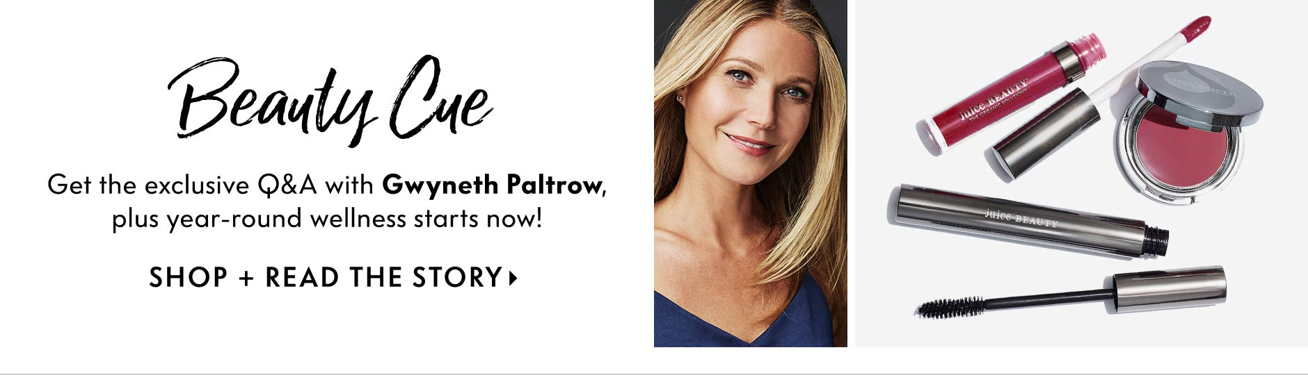 Juice Beauty - highly effective, organic beauty & cosmetics that feed your skin, get Gwyneth Paltrow's scoop on her role as creative director, makeup.